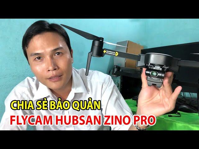 CHIA SẺ CÁCH BẢO QUẢN THIẾT BỊ BAY FLYCAM HUBSAN ZINO PRO QUAY VIDEO 4K KHI SỬ DỤNG
