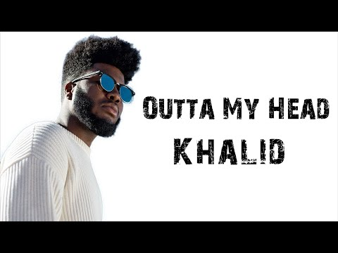 Outta My Head - Khalid Ft. John Mayer [ Lyrics ]