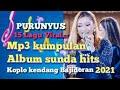 Mp3 FULL KUMPULAN ALBUM SUNDA HITS BAJIDORAN TERBARU 2021  15 LAGU VIRAL PONGDUT SUNDA BUHUN