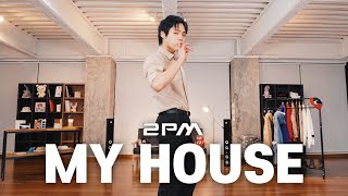 2PM(투피엠) - 우리집 (My House) 안무 Dance Cover