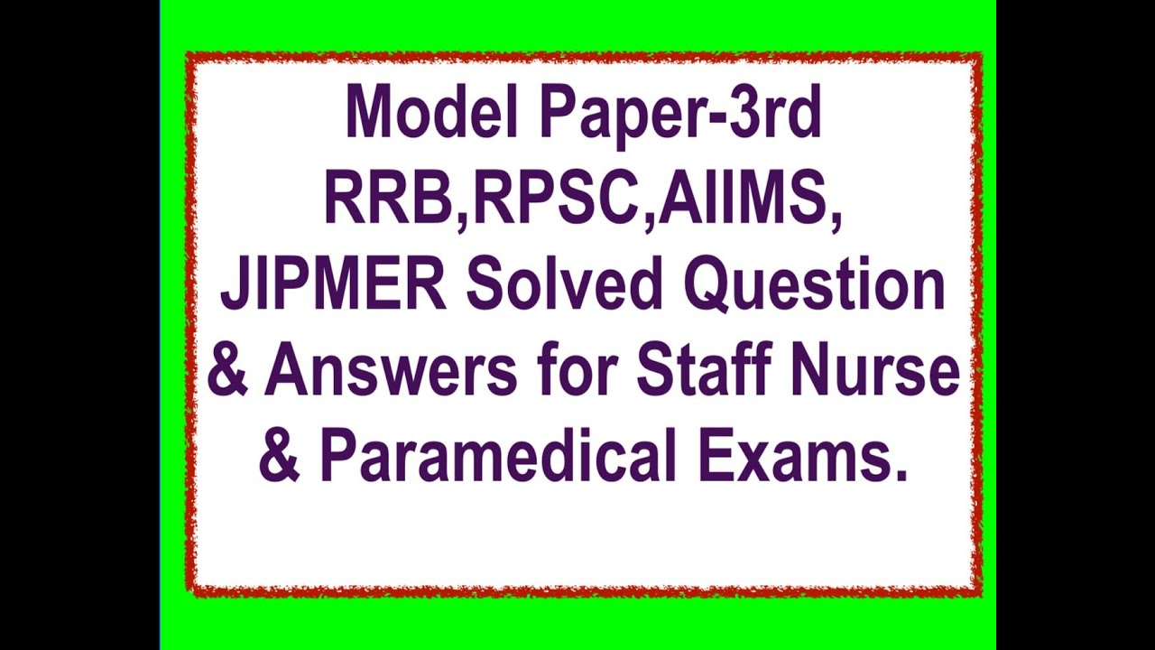Model Paper -3 for RRB , AIIMS, JIPMER and all Staff Nurse Exams
