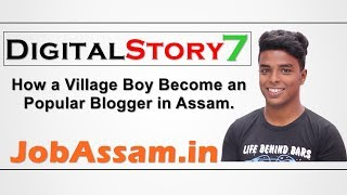 #DigitalStory 7 - Founder of JobAssam.in | How a Village Boy Become an Populer Blogger in Assam.