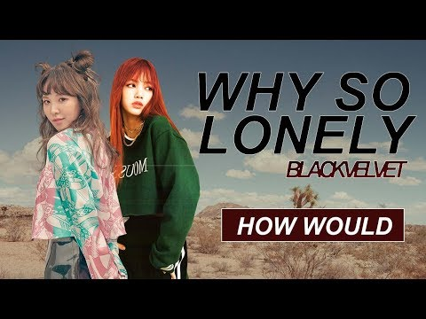 How Would BlackVelvet sing 'Why So Lonely' by Wonder Girls?