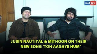 Jubin Nautiyal & Mithoon on their new song 'Toh Aagaye Hum'