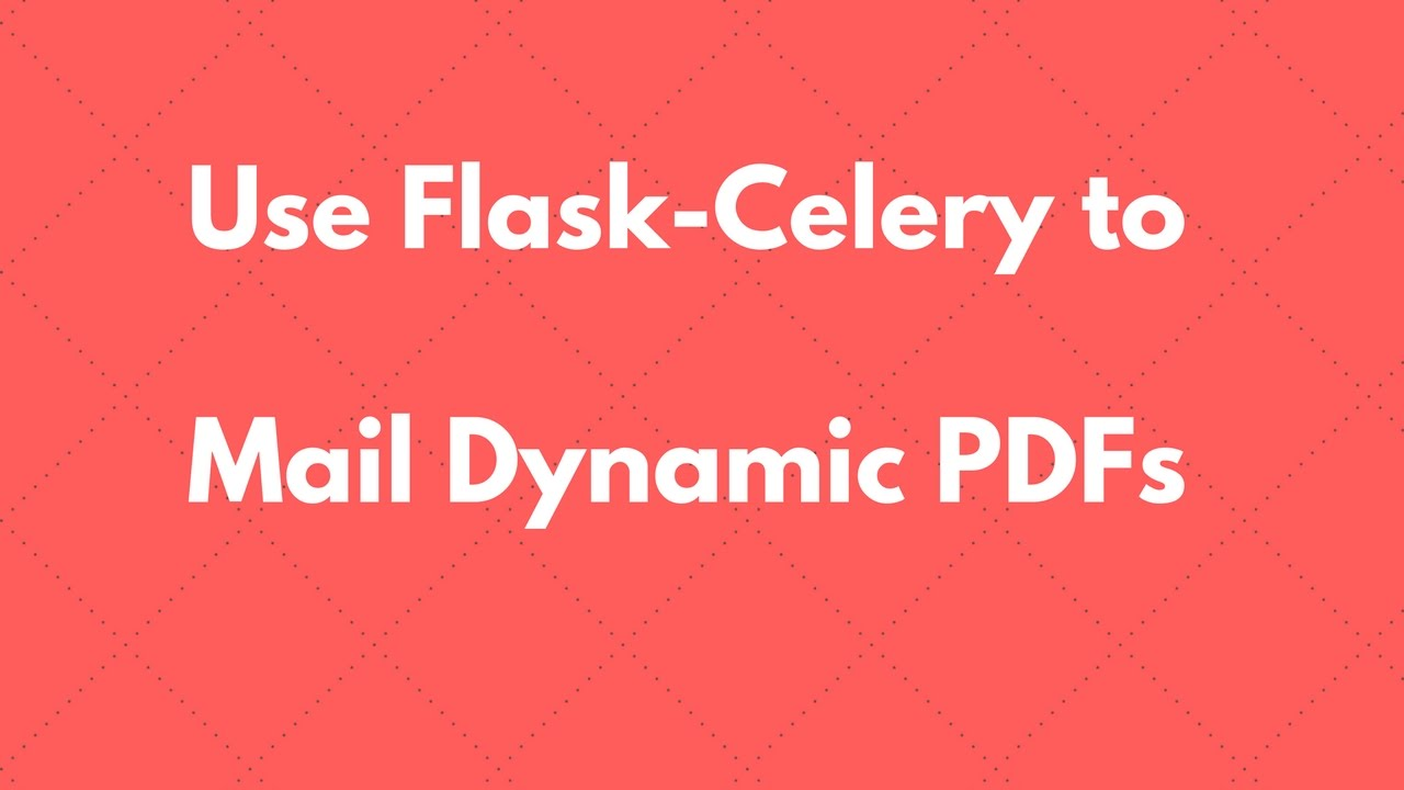 Using Celery in Flask to Email Dynamic PDFs
