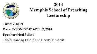 2:30PM - Standing Fast In The Liberty In Christ - Neal Pollard