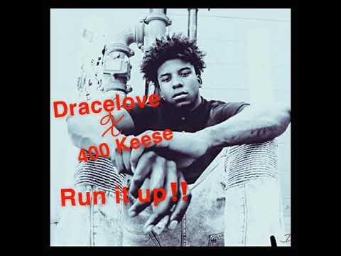 Drace Love x 400 Keese Run It Up
