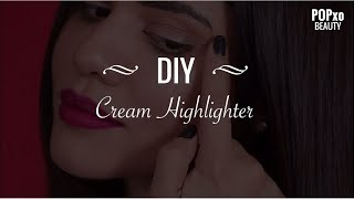 DIY - Cream Highlighter - POPxo Beauty