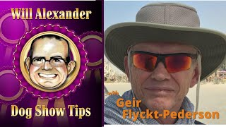 Dog Show Tips  Will Alexander Interview with Geir FlycktPederson