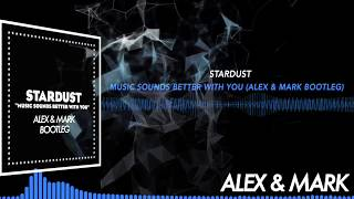 Stardust - Music Sounds Better With You (Alex & Mark Bootleg) [SUPPORTED BY...] [FREE DOWNLOAD]