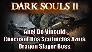 Dark Souls 2, Detonado #06, Anel Do Vínculo, Covenant Dos Sentinelas Azuis & Dragon Slayer Boss.