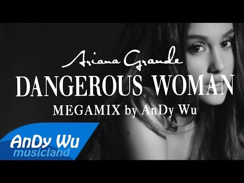 Ariana Grande - DANGEROUS WOMAN (Deluxe Album Megamix)