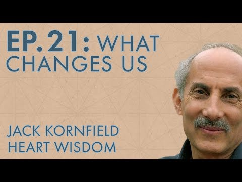 Jack Kornfield – Ep. 21 – What Changes Us