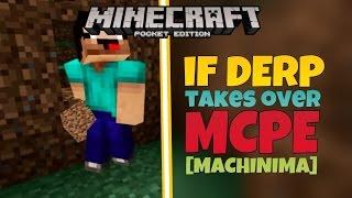 [MCPE] - IF DERP TAKES OVER MCPE!!! - Machinima
