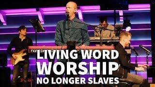Living Word Worship - No Longer Slaves