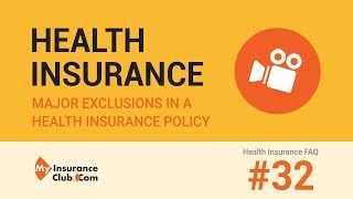 Major exclusions in a health insurance policy | Health Insurance FAQ #32