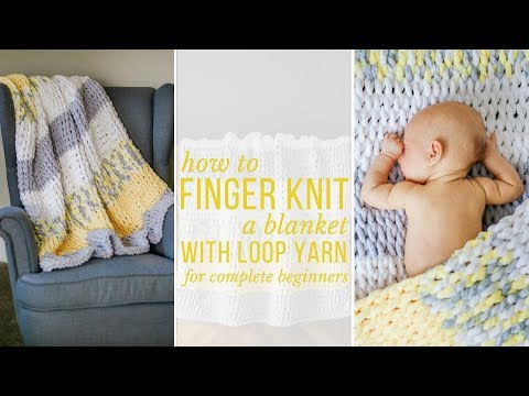 How to Finger Knit a Blanket - video tutorial for complete beginners!