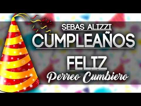 CUMPLEAÑOS FELIZ TRADICIONAL (Perreo Cumbiero) ✖ Sebas Alizzi