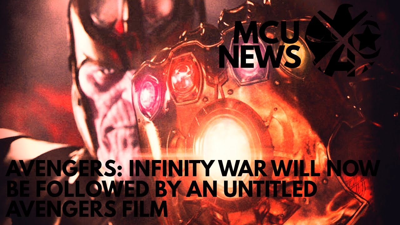 MCU NEWS – Avengers: Infinity War Will Now Be Followed By Untitled Avengers Film