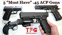 "5 ""Must Have"" .45 ACP Guns - TheFireArmGuy"