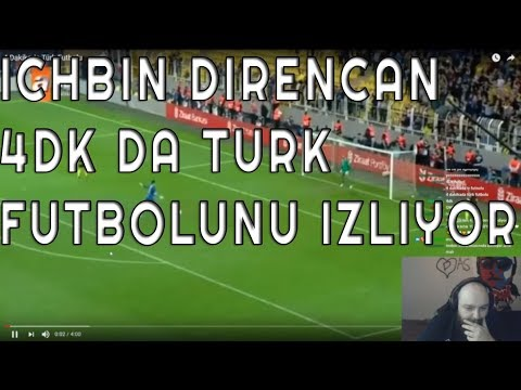 İCHBİNDİRENCAN 4DK'da TÜRK FUTBOLU İZLİYOR!!