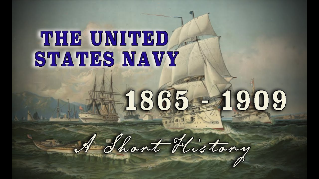 "U.S. Navy 1865 - 1909: Civil War to ""The Great White Fleet"" - A History"