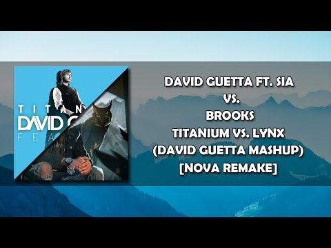 David Guetta ft. Sia vs. Brooks - Titanium vs. LYNX (David Guetta Mashup) [Nova Remake]