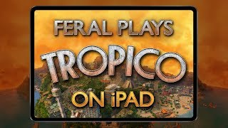 Feral Plays Tropico for iPad! — In-depth Gameplay