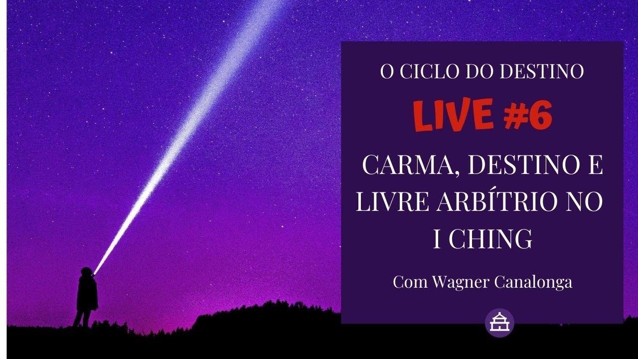 CARMA, DESTINO E LIVRE ARBÍTRIO NAS LINHAS DO I CHING - Live #6
