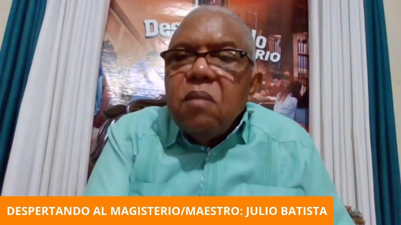 DESPERTANDO AL MAGISTERIO/MAESTRO: JULIO BATISTA