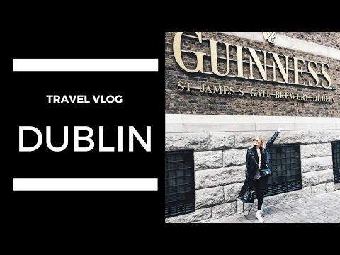 TRAVEL VLOG: DUBLIN, IRELAND (MAY 2017)
