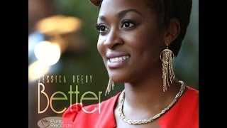 LYRICSSSS to Better by Jessica reedy --NEW SINGLE!!!!-- LYRICS!!!!!