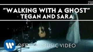 Смотреть клип Tegan And Sara - Walking With A Ghost