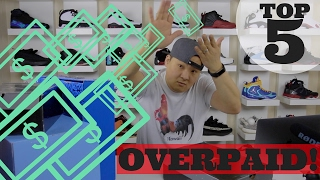 TOP 5 SNEAKERS I OVERPAID! (TOO EXPENSIVE!!)