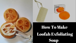 How To Make Loofah Exfoliating Soap
