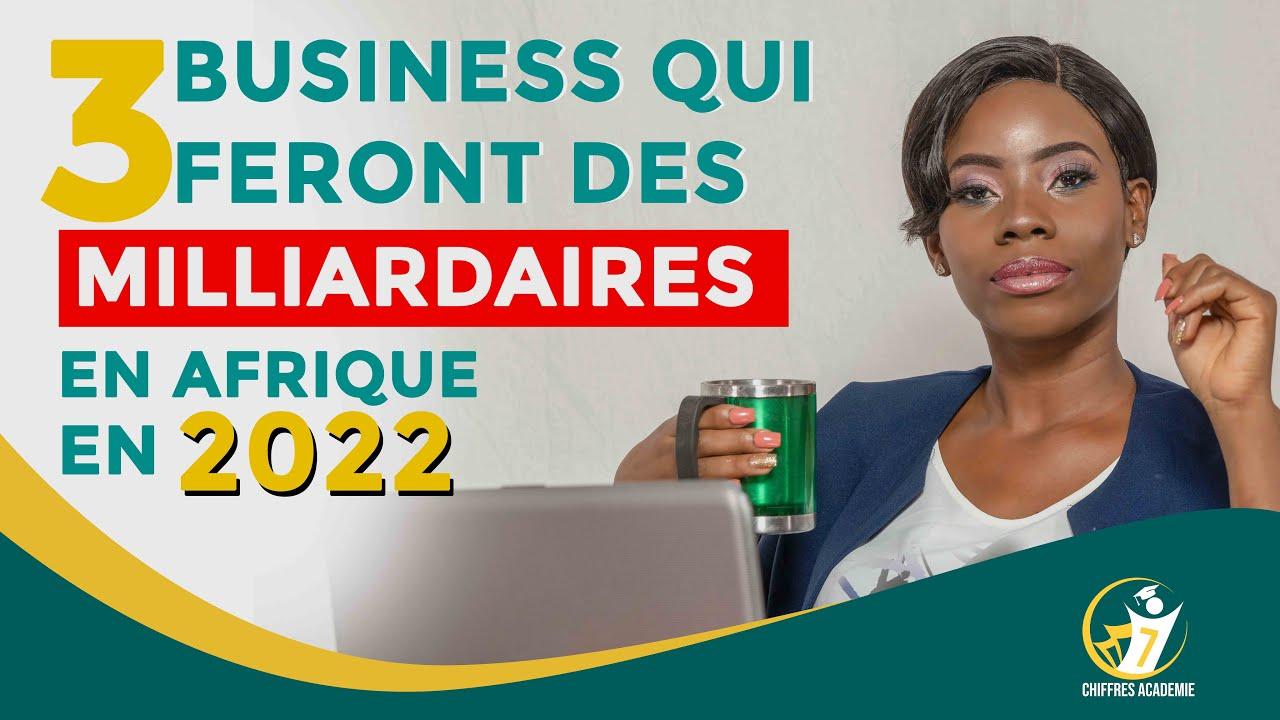 3 BUSINESS QUI FERONT DE VOUS DES MILLIARDAIRES EN AFRIQUE EN 2022