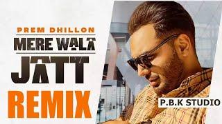 Mere Wala Jatt Remix | Prem Dhillon | San B | Ft. P.B.K Studio
