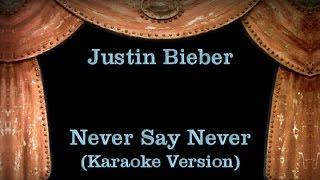 Justin Bieber - Never Say Never - Lyrics (Karaoke Version)