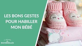 Les bons gestes pour habiller mon bébé - La Maison des maternelles #LMDM