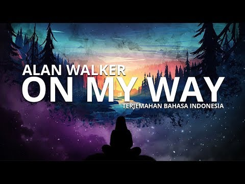 alan-walker-‒-on-my-way-(terjemahan-bahasa-indonesia)-ft.-sabrina-carpenter-&-farruko