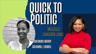 Wendy Caldwell-Liddell on Quick to Politic