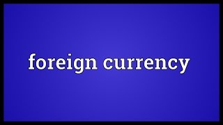 Foreign currency Meaning
