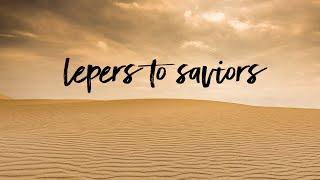Lepers to Saviors   Pastor Don Young