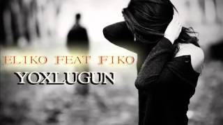 Eliko ft Fiko Yoxlugun
