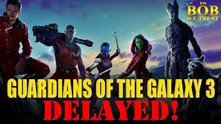 In Bob We Trust - GUARDIANS OF THE GALAXY 3: DELAYED!