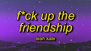 Leah Kate - F*ck Up The Friendship (Lyrics) | let's f up the friendship come get in my head