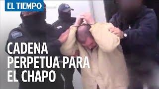 Cadena perpetua para el Chapo Guzmán | EL TIEMPO