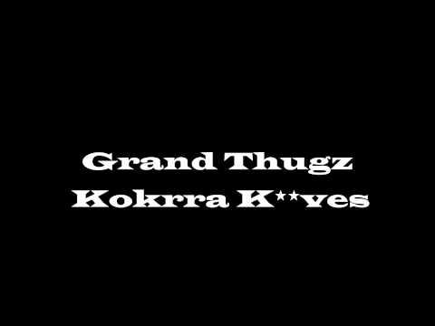Grand Thugz - Kokrra K'rves (ft.Omerta)