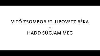 VITÓ ZSOMBOR FT. LIPOVETZ RÉKA - HADD SÚGJAM MEG dalszöveg