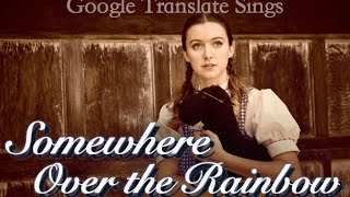 "Google Translate Sings: ""Somewhere Over the Rainbow"" from the Wizard of Oz"